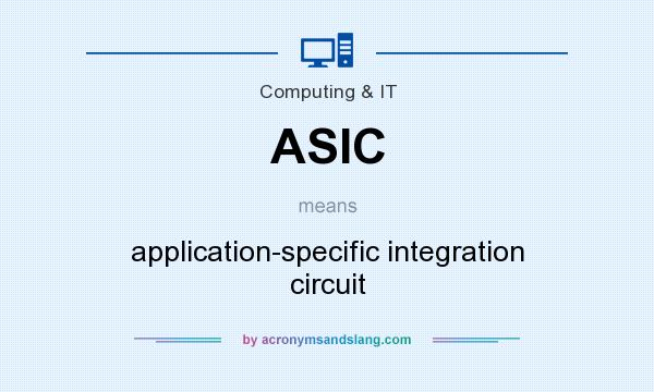 What does ASIC mean? It stands for application-specific integration circuit