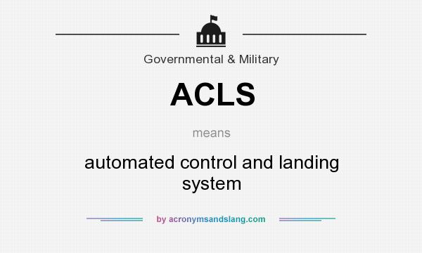 What does ACLS mean? It stands for automated control and landing system