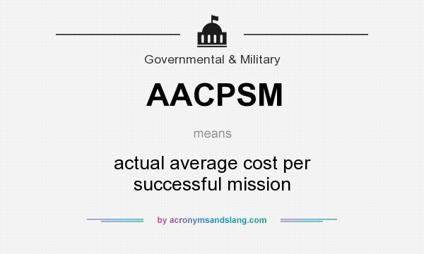 What does AACPSM mean? It stands for actual average cost per successful mission