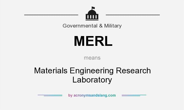 What does MERL mean? It stands for Materials Engineering Research Laboratory