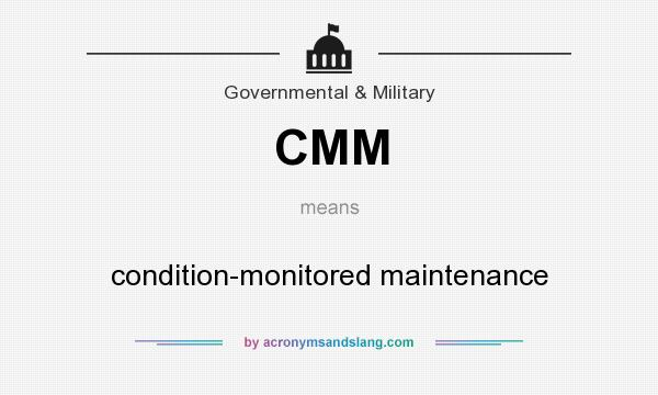 What does CMM mean? It stands for condition-monitored maintenance