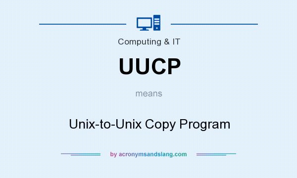 What does UUCP mean? It stands for Unix-to-Unix Copy Program