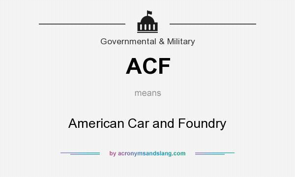 What does ACF mean? It stands for American Car and Foundry