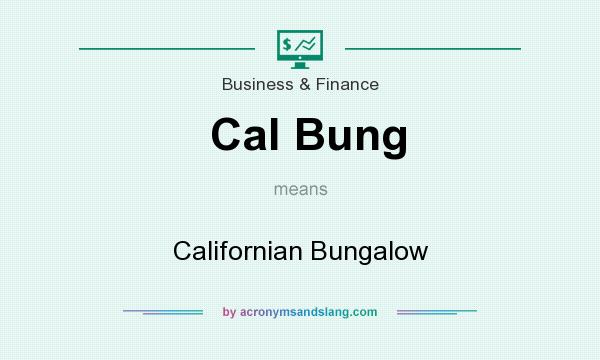 What does Cal Bung mean? It stands for Californian Bungalow
