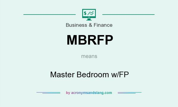 What does MBRFP mean? It stands for Master Bedroom w/FP