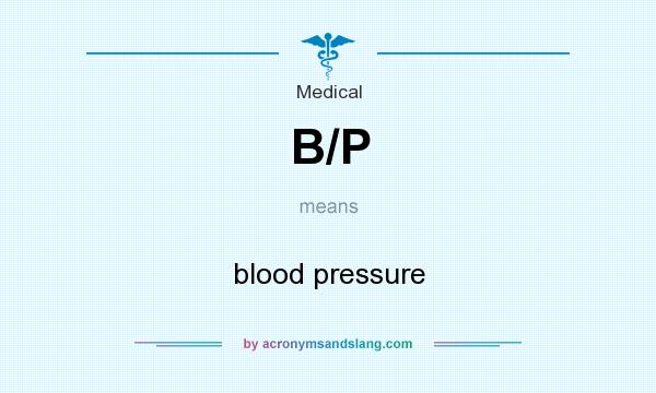 What does B/P mean? It stands for blood pressure