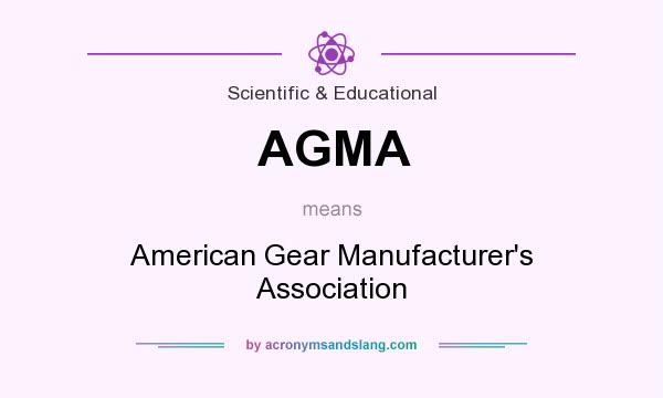 What does AGMA mean? It stands for American Gear Manufacturer`s Association
