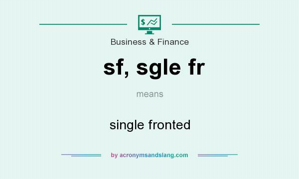 What does sf, sgle fr mean? It stands for single fronted