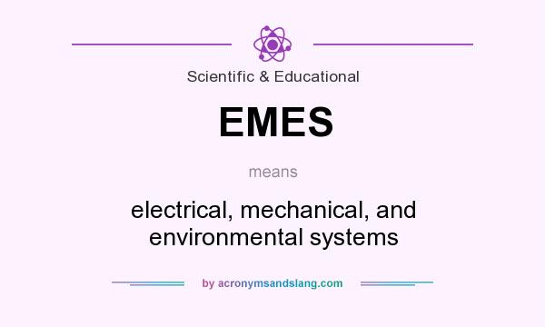 What does EMES mean? It stands for electrical, mechanical, and environmental systems