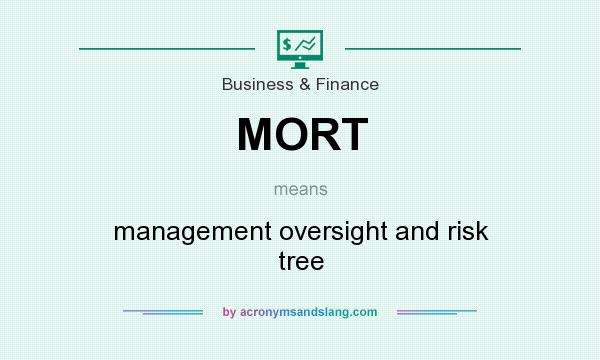 What does MORT mean? It stands for management oversight and risk tree