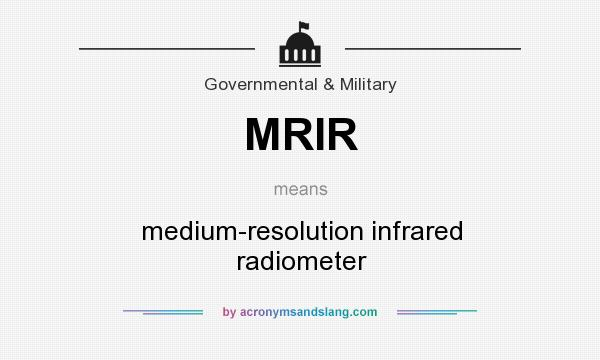 What does MRIR mean? It stands for medium-resolution infrared radiometer