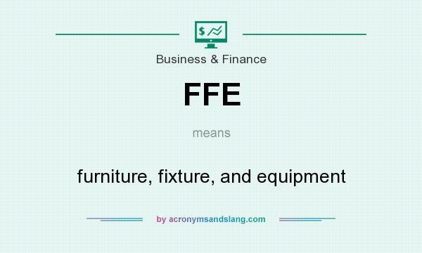 What does FFE mean? It stands for furniture, fixture, and equipment