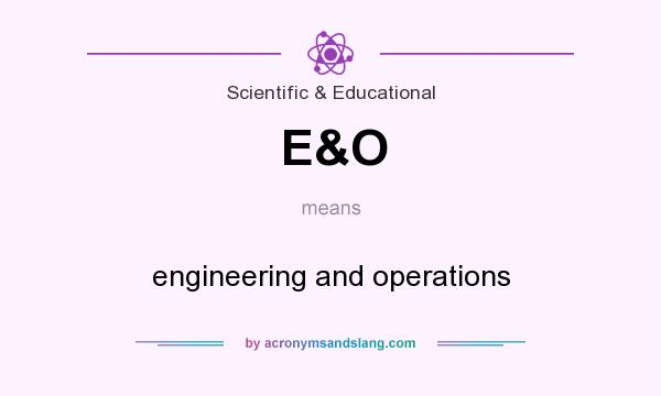 What does E&O mean? It stands for engineering and operations