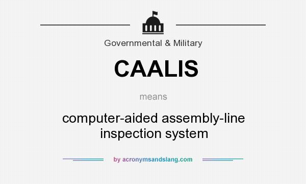 What does CAALIS mean? It stands for computer-aided assembly-line inspection system