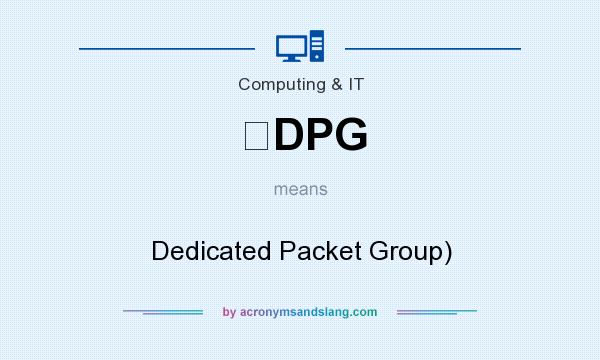 What does DPG mean? It stands for Dedicated Packet Group)