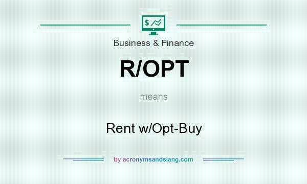 What does R/OPT mean? It stands for Rent w/Opt-Buy