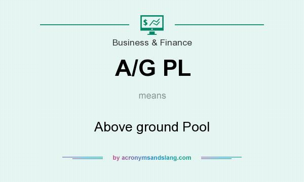 What does A/G PL mean? It stands for Above ground Pool