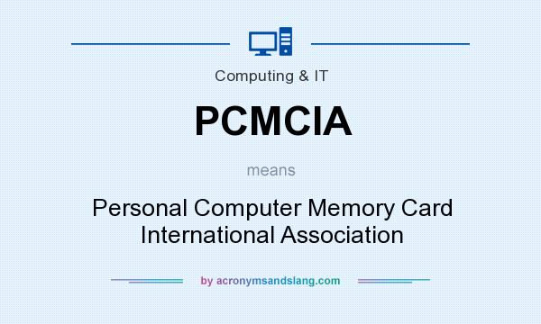What does PCMCIA mean? It stands for Personal Computer Memory Card International Association