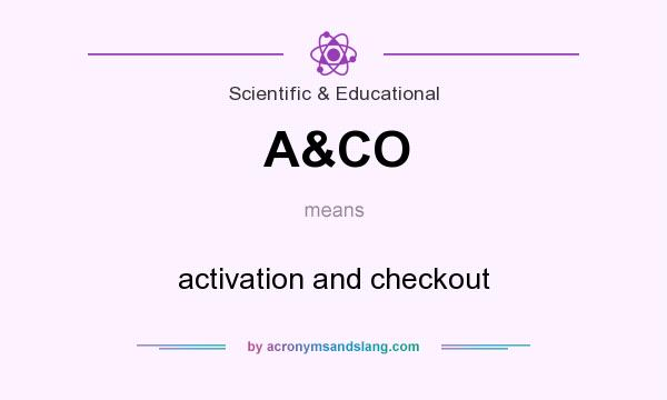 What does A&CO mean? It stands for activation and checkout