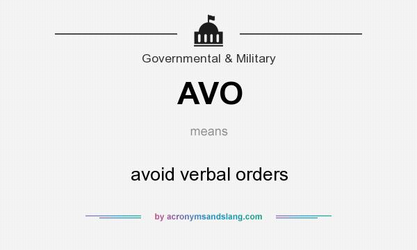 What does AVO mean? It stands for avoid verbal orders