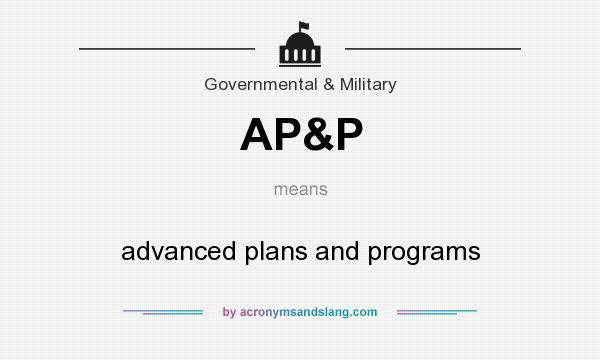 What does AP&P mean? It stands for advanced plans and programs