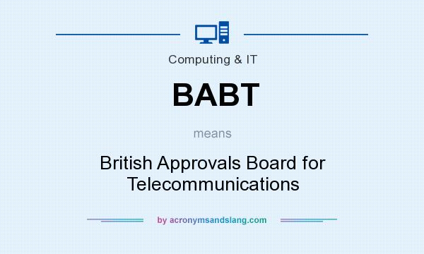 What does BABT mean? It stands for British Approvals Board for Telecommunications