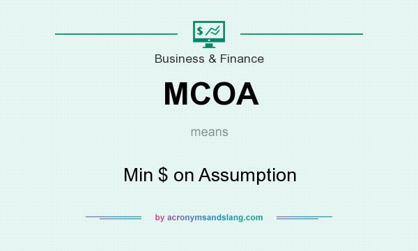 What does MCOA mean? It stands for Min $ on Assumption