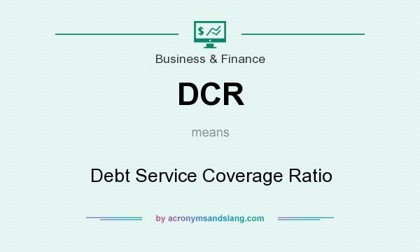 What does DCR mean? It stands for Debt Service Coverage Ratio