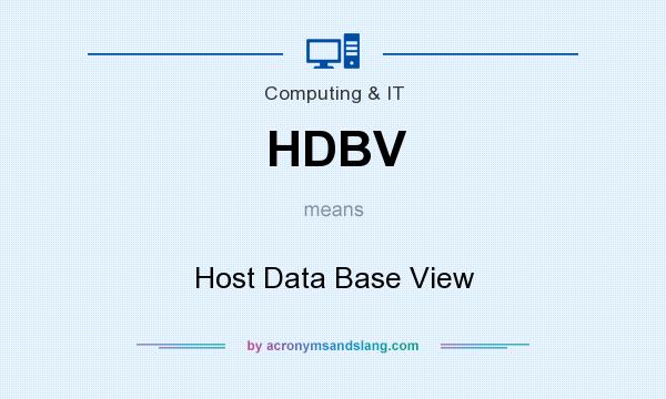 What does HDBV mean? It stands for Host Data Base View