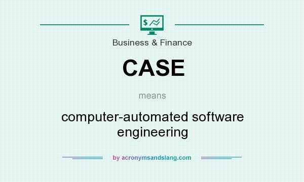 What does CASE mean? It stands for computer-automated software engineering