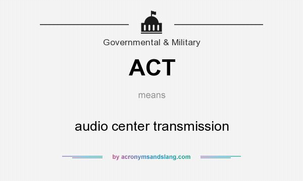 What does ACT mean? It stands for audio center transmission