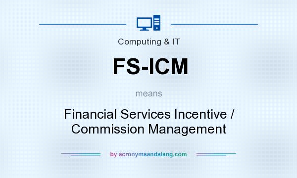 What does FS-ICM mean? It stands for Financial Services Incentive / Commission Management