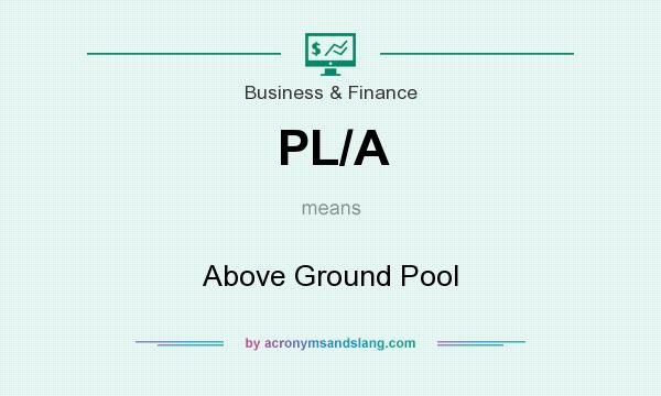 What does PL/A mean? It stands for Above Ground Pool