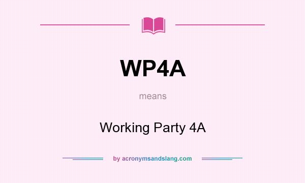 What does WP4A mean? It stands for Working Party 4A