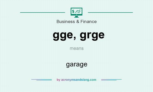 What does gge, grge mean? It stands for garage