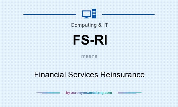 What does FS-RI mean? It stands for Financial Services Reinsurance