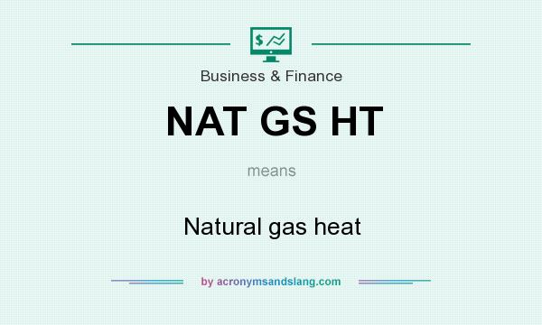 What does NAT GS HT mean? It stands for Natural gas heat