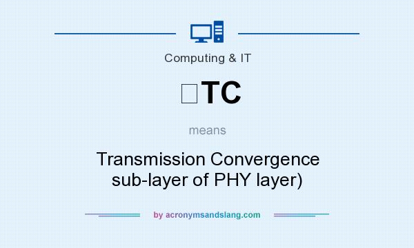 What does TC mean? It stands for Transmission Convergence sub-layer of PHY layer)