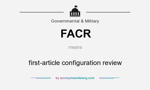 What does FACR mean? It stands for first-article configuration review