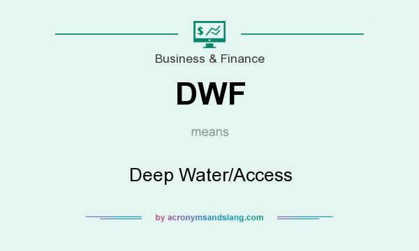 What does DWF mean? It stands for Deep Water/Access