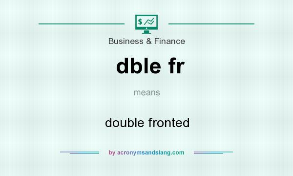 What does dble fr mean? It stands for double fronted