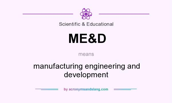 What does ME&D mean? It stands for manufacturing engineering and development