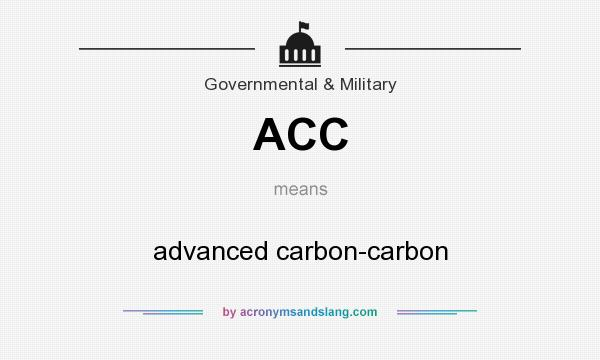 What does ACC mean? It stands for advanced carbon-carbon