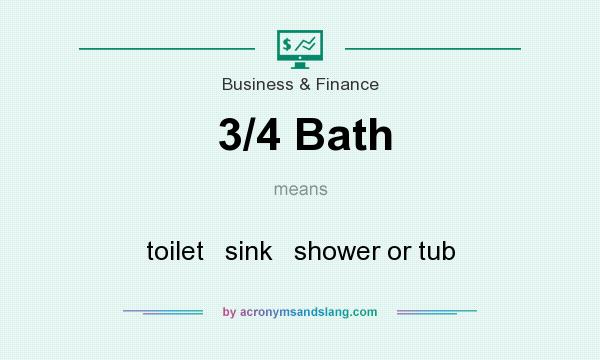 What does 3/4 Bath mean? It stands for toilet   sink   shower or tub