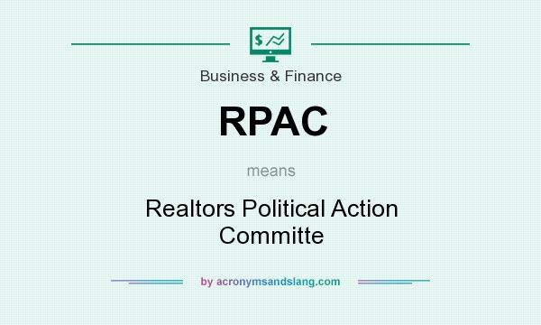 What does RPAC mean? It stands for Realtors Political Action Committe