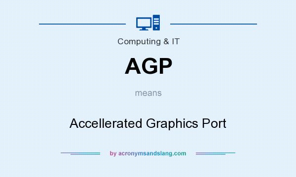 What does AGP mean? It stands for Accellerated Graphics Port