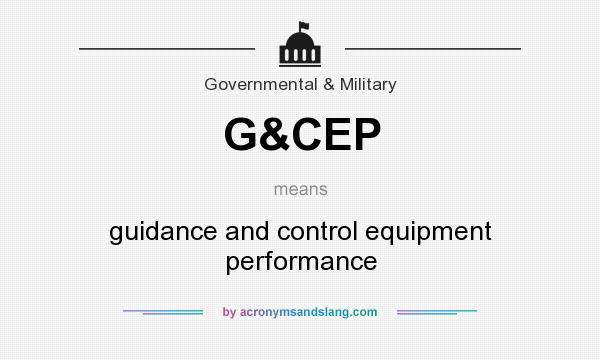 What does G&CEP mean? It stands for guidance and control equipment performance