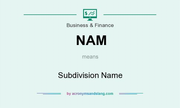 What does NAM mean? It stands for Subdivision Name