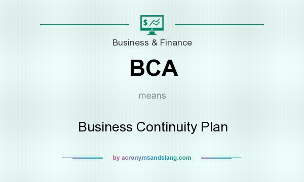 What does BCA mean? It stands for Business Continuity Plan