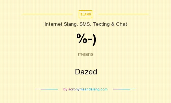 What does %-) mean? It stands for Dazed